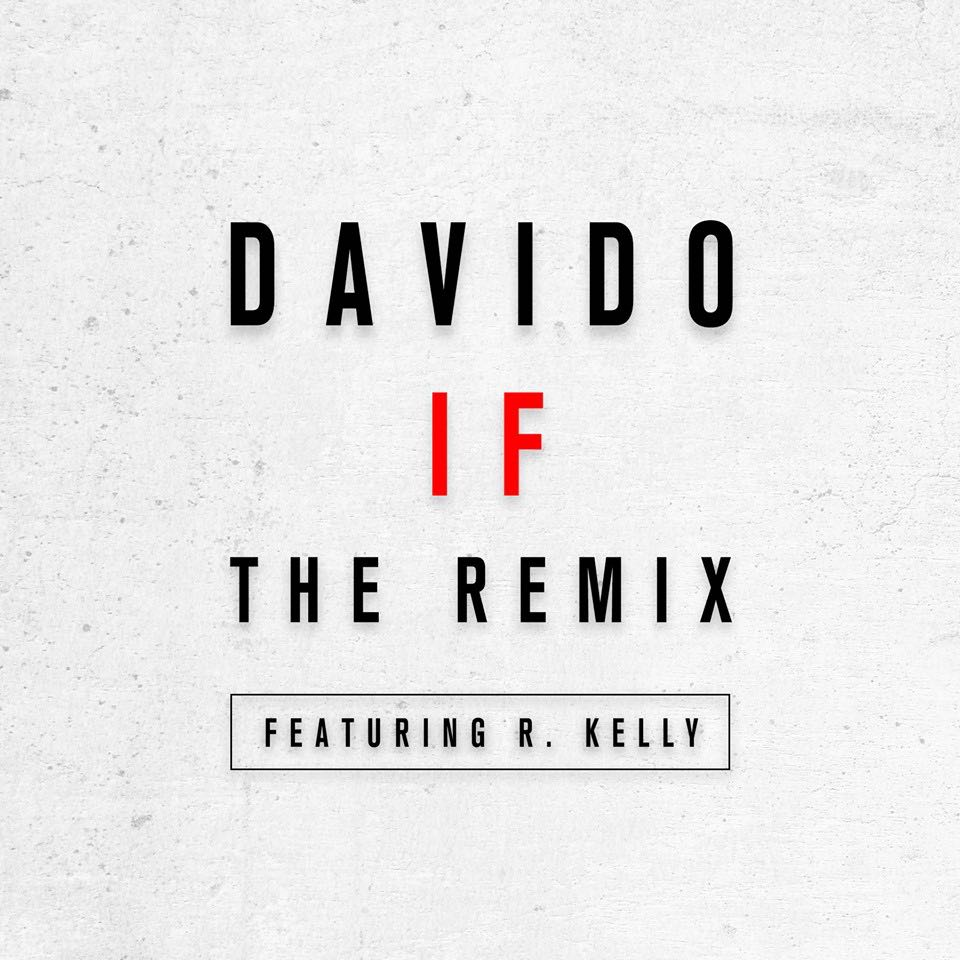 MUSIC: Davido ft. R. Kelly – IF (Remix)