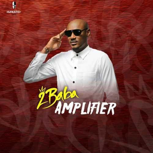 MUSIC: 2Baba – Amplifier