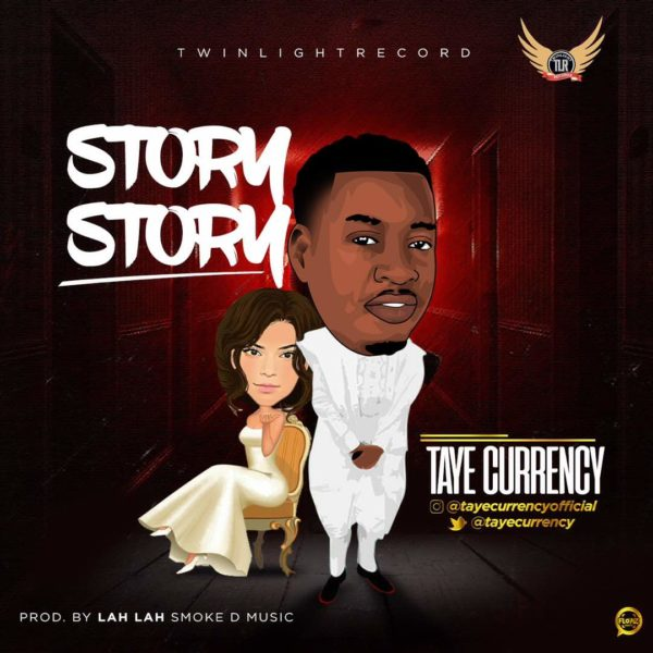 Music: Taye Currency – Story Story