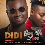 Didi ft. Reekado Banks – Give me Love