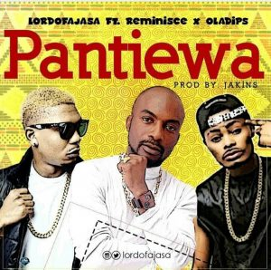 MUSIC: Lord Of Ajasa Ft. Reminisce & Oladips – Pantiewa