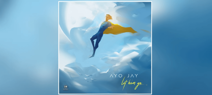 MUSIC: Ayo Jay – Let Him Go