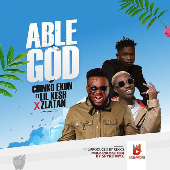 Chinko Ekun Ft Zlatan Lil Kesh Able God mp3 Download