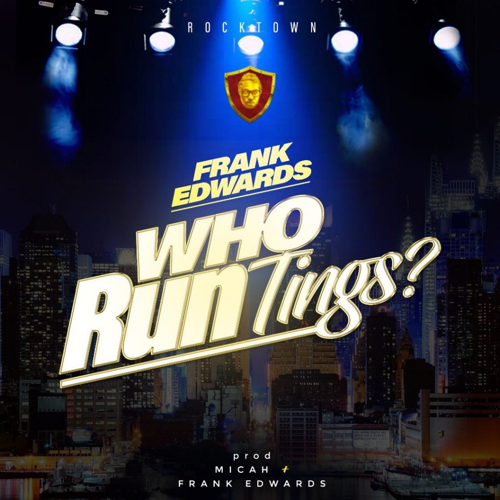 Frank Edwards Who Run Tings Mp3 Download