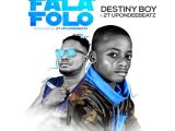 Destiny Boy ft 2T Upon Dee Beat Fala Folo Mp3 Download