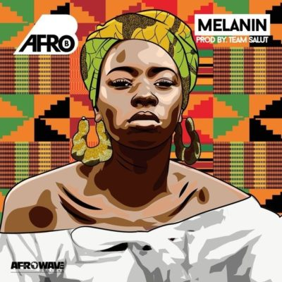 MUSIC: Afro B – Melanin (Prod. By Team Salut)