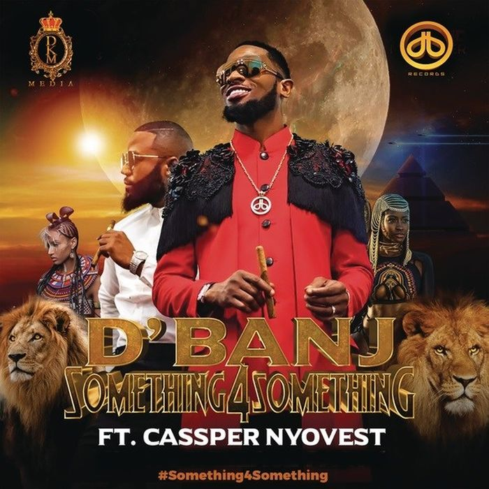 [Music] D'Banj Ft. Cassper Nyovest – Something for Something