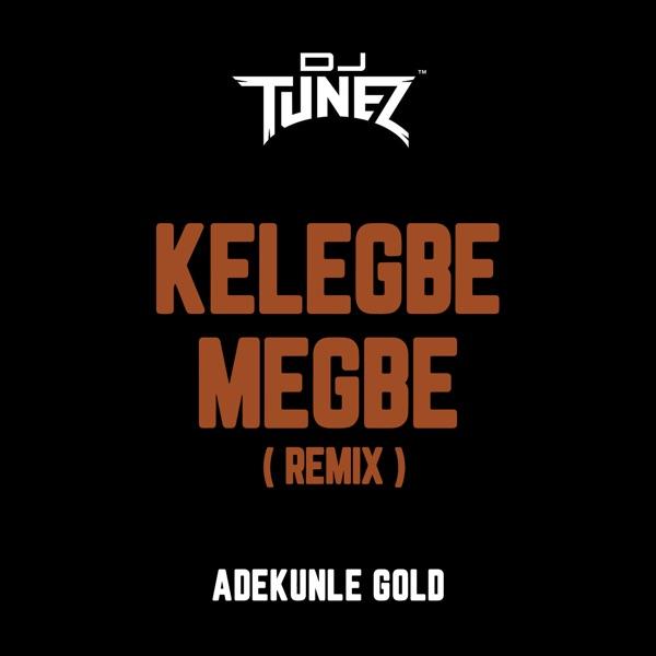 MUSIC: DJ Tunez ft Adekunle Gold – Kelegbe Megbe (Remix)