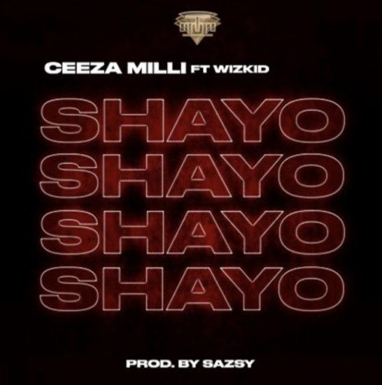 MUSIC: Ceeza Milli ft Wizkid – Shayo