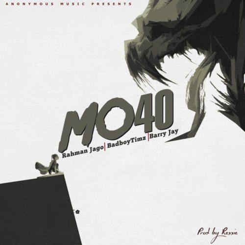 "MUSIC: Rahman Jago x Bad Boy Timz x Barry Jhay – ""Mo40"""