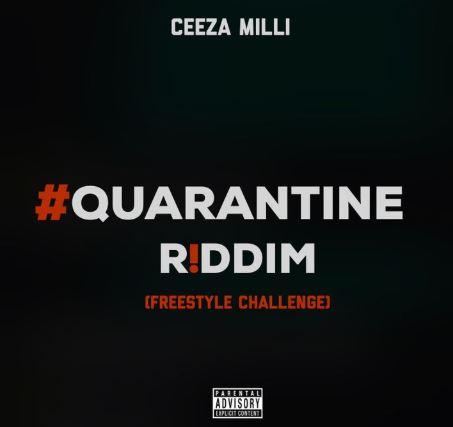 MUSIC: Ceeza Milli – Quarantine Riddim (Freestyle Challenge)
