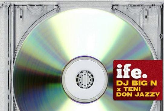 DJ Big N– Ife ft.Teni&Don Jazzy