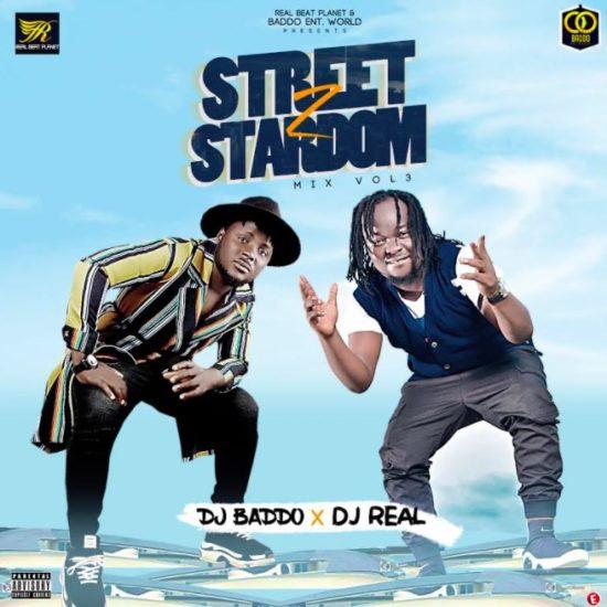 MIXTAPE: DJ Baddo x DJ Real – Street To Stardom Mix Vol 3