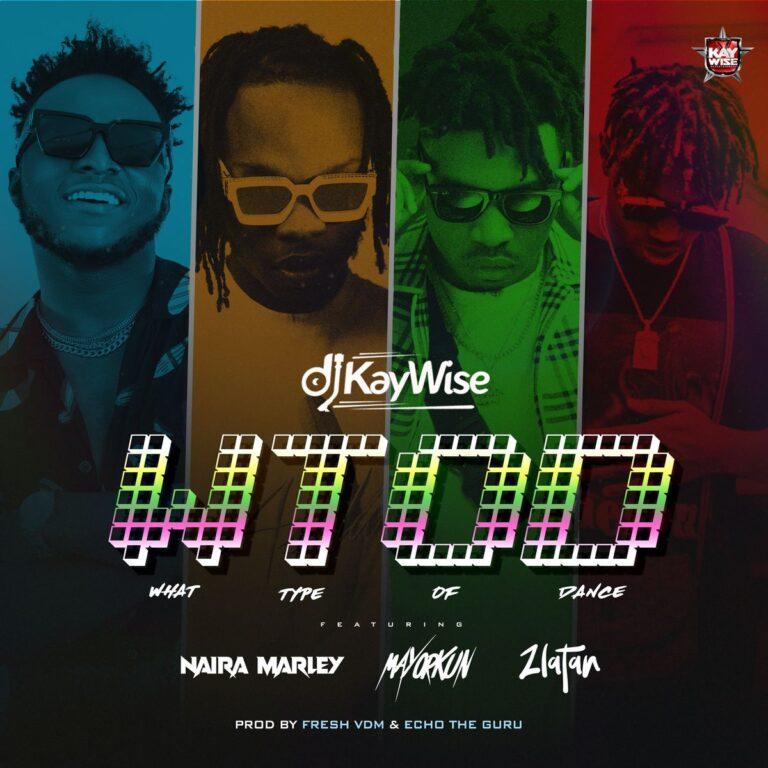 Dj Kaywise ft. Zlatan Ibile, Naira Marley & Mayorkun – WTOD