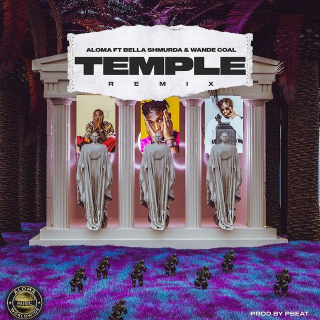 [MUSIC] Aloma ft. Bella Shmurda & Wande Coal – Temple (Remix)